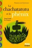 Jean-Louis Le Craver - La chachatatutu et le phénix.