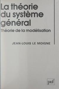 Jean-Louis Le Moigne et Pierre Tabatoni - La théorie du système général - Théorie de la modélisation.
