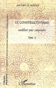Jean-Louis Le Moigne - Le constructivisme - Tome 3, Modéliser pour comprendre.