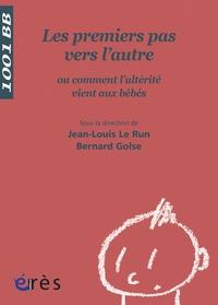 Jean-Louis Le Run et Bernard Golse - Les premiers pas vers l'autre - Ou comment l'altérité vient aux bébés.