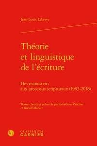 Jean-Louis Lebrave - Théorie et linguistique de l'écriture - Des manuscrits aux processus scripturaux (1983-2018).