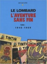 Jean-Louis Lechat - Le Lombard - L'aventure sans fin Tome 1, 1946-1969.