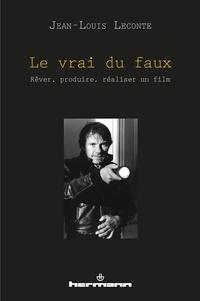 Le vrai du faux - Rêver, produire, réaliser un film.pdf