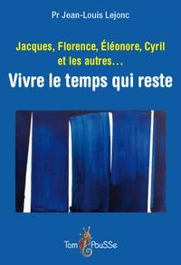 Jean-Louis Lejonc - Jacques, Florence, Eléonore, Cyril et les autres... - Vivre le temps qui reste.