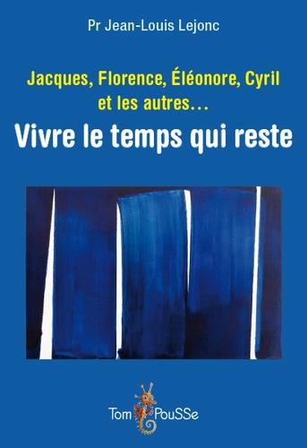 Jacques, Florence, Eléonore, Cyril et les autres.... Vivre le temps qui reste