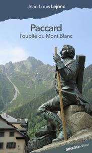 Jean-Louis Lejonc - Paccard - L'oublié du mont Blanc.