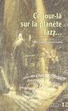Jean-Louis Lemarchand - Ce jour-là sur la planète Jazz.
