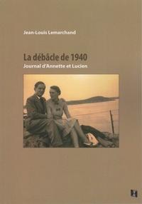 Jean-Louis Lemarchand - La débâcle de 1940 - Journal d'Annette et Lucien.