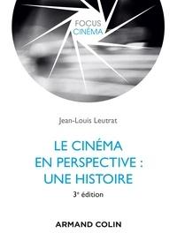 Jean-Louis Leutrat - Le cinéma en perspective : une histoire.