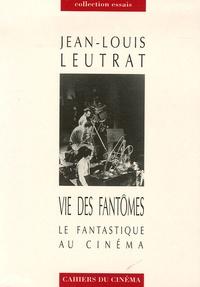 Jean-Louis Leutrat - Vie des fantômes - Le fantastique au cinéma.