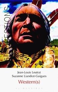Jean-Louis Leutrat et Suzanne Liandrat-Guigues - Western(s).