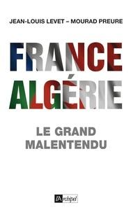Jean-Louis Levet - France-Algérie : le grand malentendu.