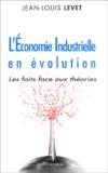 Jean-Louis Levet - L'économie industrielle en évolution - Les faits face aux théories.