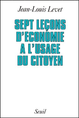 Jean-Louis Levet - Sept leçons d'économie à l'usage du citoyen.