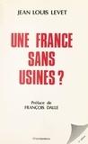 Jean-Louis Levet - Une France sans usines ?.