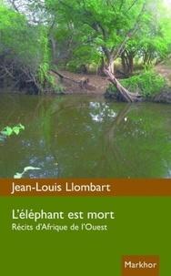 Jean-Louis Llombart - L'éléphant est mort - Récits d'Afrique de l'ouest..