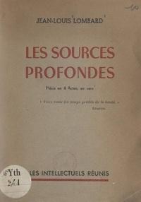 Jean-Louis Lombard - Les sources profondes - Pièce en quatre actes, en vers.