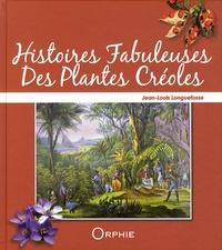 Jean-Louis Longuefosse - Histoires fabuleuses des plantes créoles.