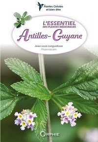 Jean-Louis Longuefosse - L'essentiel des plantes médicinales Antilles-Guyane.