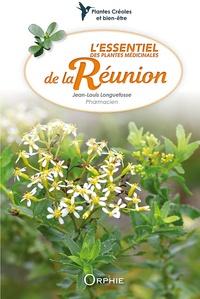 Jean-Louis Longuefosse - L'essentiel des plantes médicinales de la Réunion.