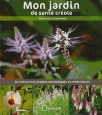 Jean-Louis Longuefosse - Mon jardin de santé créole - Je cultive mes plantes aromatiques et médicinales.