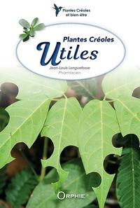 Jean-Louis Longuefosse - Plantes créoles utiles.