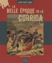Jean-Louis Lopez - La belle époque de la corrida.