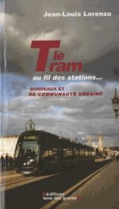 Jean-Louis Lorenzo - Le Tram au fil des stations... - Bordeaux et sa communauté urbaine.