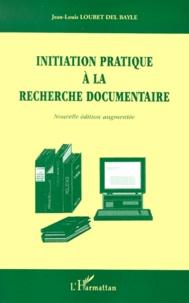 Jean-Louis Loubet del Bayle - Initiation pratique à la recherche documentaire - Edition 2000 augmentée.
