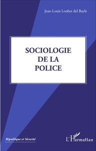 Jean-Louis Loubet del Bayle - Sociologie de la police.