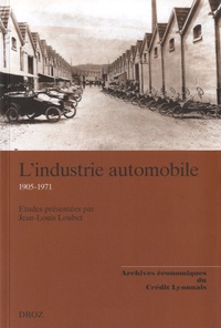 Jean-Louis Loubet - L'industrie automobile 1905-1971.