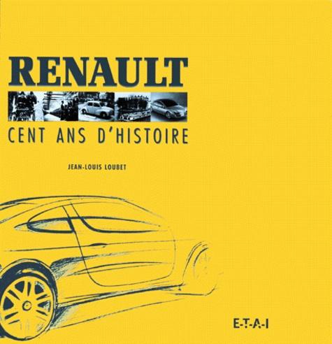 Jean-Louis Loubet - Renault - Cent ans d'histoire.