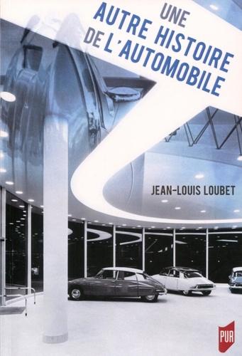 Jean-Louis Loubet - Une autre histoire de l'automobile.
