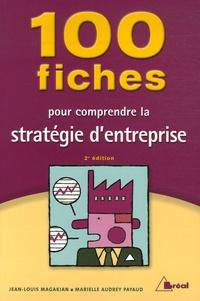Jean-Louis Magakian et Marielle Audrey Payaud - 100 Fiches pour comprendre la stratégie de l'entreprise.