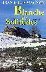 Jean-Louis Magnon - Blanche des Solitudes.