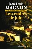 Jean-Louis Magnon et Jean-Louis Magnon - Les Cendres de juin - Une enquête de Franck Maréchal.