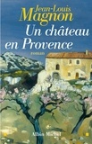 Jean-Louis Magnon et Jean-Louis Magnon - Un Château en Provence.