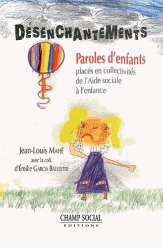 Jean-Louis Mahé et Emilie Garcia Ballester - Désanchantements - Paroles d'enfants placés en collectivités de l'Aide sociale à l'enfance.