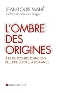 Jean-Louis Mahé - L'Ombre des origines - A la rencontre d'anciens de l'aide sociale à l'enfance.