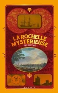 Jean-Louis Mahé - La Rochelle mystérieuse.