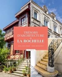 Jean-Louis Mahé et Yann Werdefroy - Trésors d'architecture de La Rochelle.