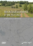 Jean-Louis Maigrot et Joseph de La Bouëre - Archéogéographie d'un paysage - Concepts et méthode. 1 DVD