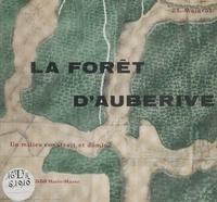 Jean-Louis Maigrot et P. Ballet - La forêt d'Auberive - Un milieu construit et dominé.