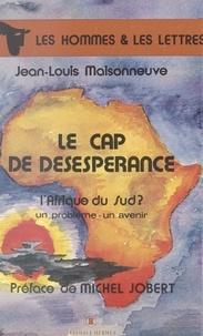Jean-Louis Maisonneuve - Le cap de désespérance : l'Afrique du Sud ? un problème, un avenir.