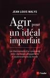 """Jean Louis Malys - Agir pour un idéal imparfait - Les cheminements d'un syndicaliste entre """"loi travail"""", engagements et bouleversements du monde."""