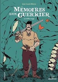 Jean-Louis Marco - Mémoires d'un guerrier - Le trèfle rouge.