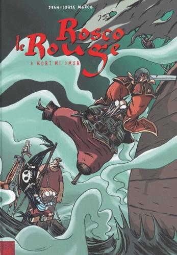 Jean-Louis Marco - Rosco le Rouge Tome 2 : A mort mi amor.