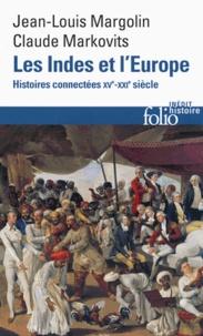 Jean-Louis Margolin et Claude Markovits - Les Indes et l'Europe - Histoires connectées XVe-XXIe siècle.