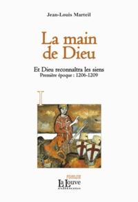 Jean-Louis Marteil - Et Dieu reconnaîtra les siens Tome 1 : La main de Dieu - 1206-1209.
