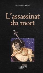 Jean-Louis Marteil - L'assassinat du mort.